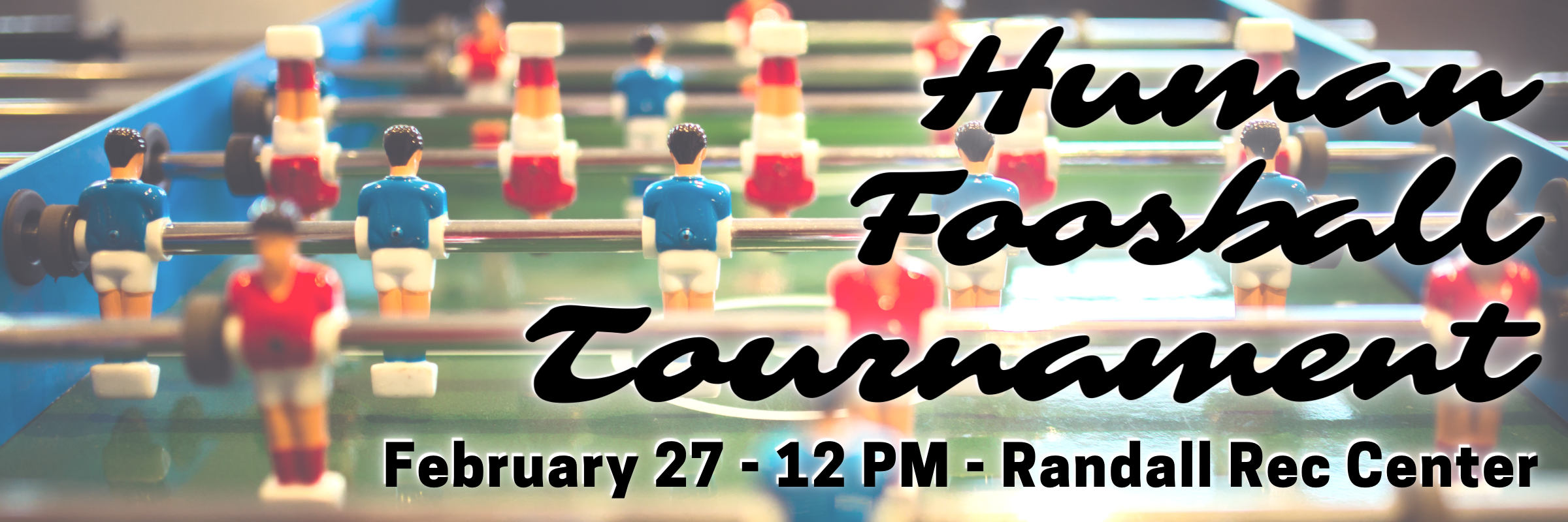 2/27 – Human Foosball Tournament!